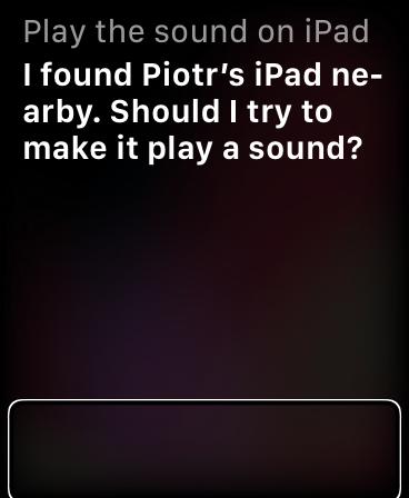 Zrzut ekranu z Apple Watch z komunikatem Siri w języku angielskim - I found Piotr's iPad ne arby. Should I try to make it play a sound?